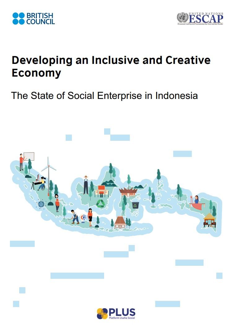 developing_inclusive_creative_economy_the_state_of_social_enterprise_in_indoensia_british_council_un_escap_plus_platform_usaha_sosial